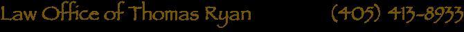 Law Office of Thomas Ryan                (405) 413-8933