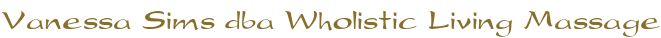 Vanessa Sims dba Wholistic Living Massage